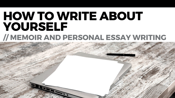 How To Write A Memoir Essay: A Couple Of Really Practical Pieces Of Advice